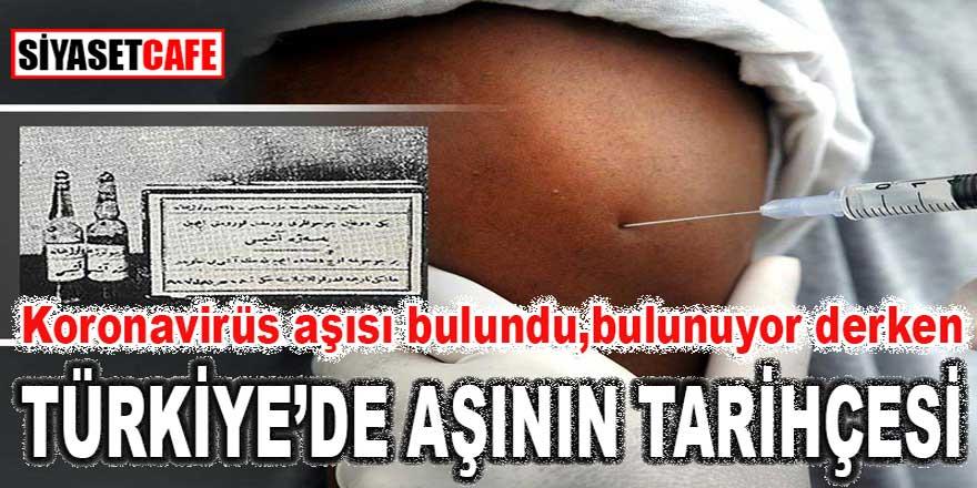 Koronavirüs aşısı bulundu bulunuyor derken; Aşı'nın Türkiye'deki tarihçesi