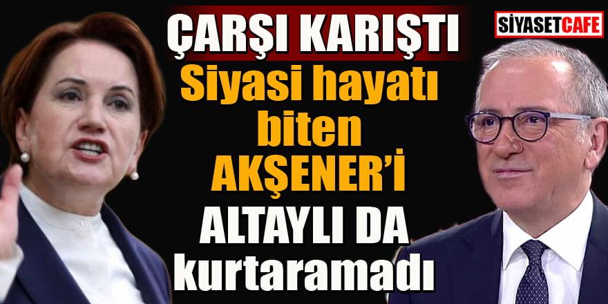"""Siyasi hayatı biten Akşener'i Altaylı'da kurtaramadı: """"Ben o lafı ülkücülere söylemedim"""""""