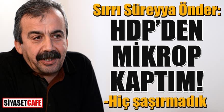 Sırrı Süreyya Önder'den çarpıcı açıklama: HDP kongresinde mikrop kaptım!