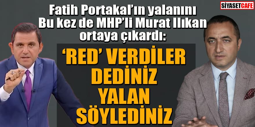 Fatih Portakal'ın yalanını MHP'li Murat Ilıkan ortaya çıkardı!