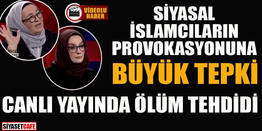 Siyasal İslamcıların provokayonuna büyük tepki! Canlı yayında ölüm tehdidi