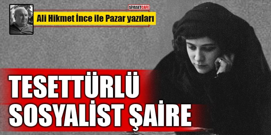 Ali Hikmet İnce yazdı: Tesettürlü Sosyalist Şaire