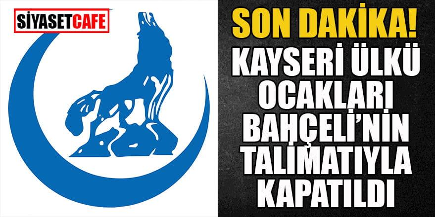 Kayseri Ülkü Ocakları Bahçeli'nin talimatıyla kapatıldı