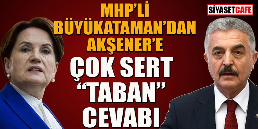 MHP'li Büyükataman'dan Akşener'e çok sert 'taban' cevabı