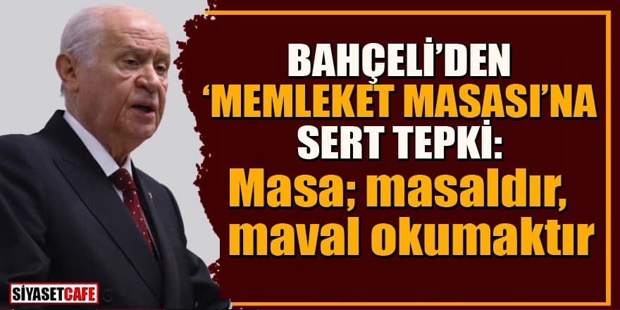 MHP Lideri Devlet Bahçeli'den 'memleket masası' eleştirisi