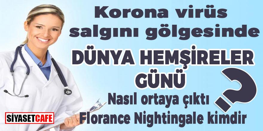 Korona Virüs salgını gölgesinde Dünya Hemşireler Günü: nasıl ortaya çıktı? Florance Nightingale kimdir?