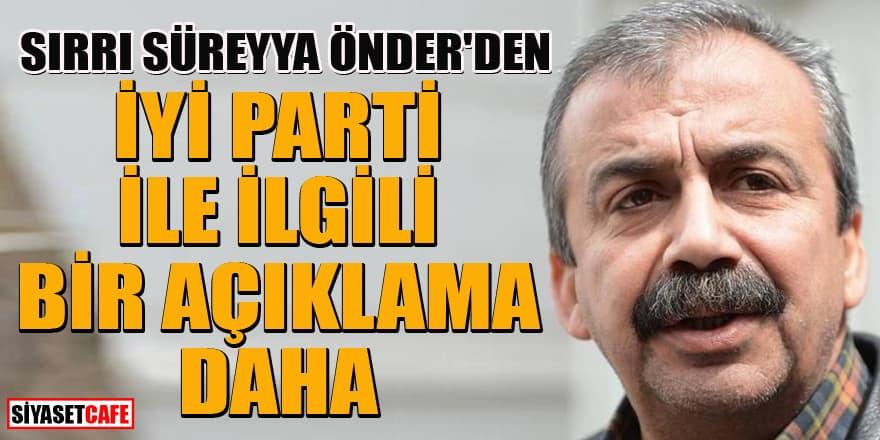 HDP'li Sırrı Süreyya Önder'den İYİ Parti ile ilgili bir açıklama daha!