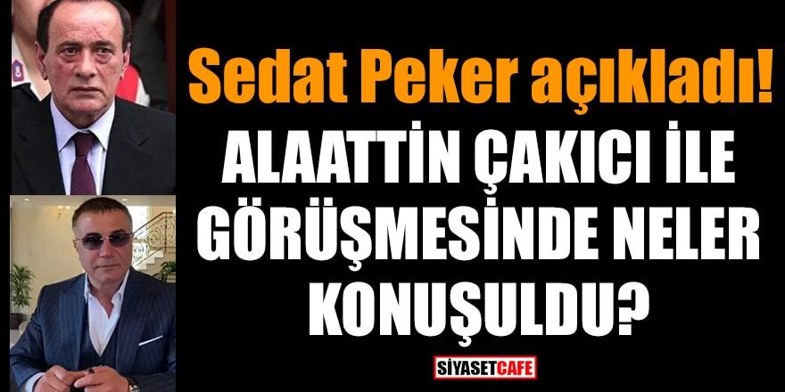 Sedat Peker açıkladı! Alaattin Çakıcı ile görüşmesinde neler konuşuldu?