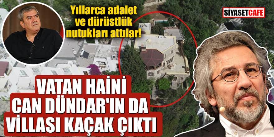 Yılmaz Özdil'in ardından vatan haini Can Dündar'ın da villası kaçak çıktı!