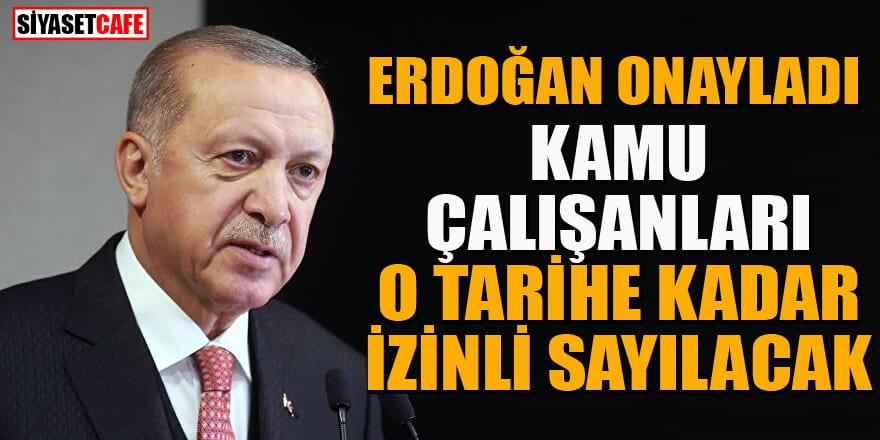 Erdoğan onayladı! Kamu çalışanları o tarihe kadar izinli sayılacak...