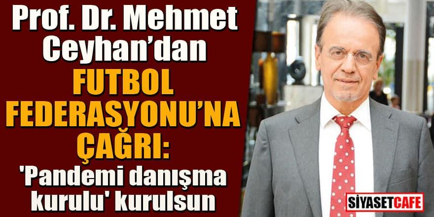 Prof. Dr. Mehmet Ceyhan Futbol Federasyonu'nu uyardı: Kurulmazsa işi zor...