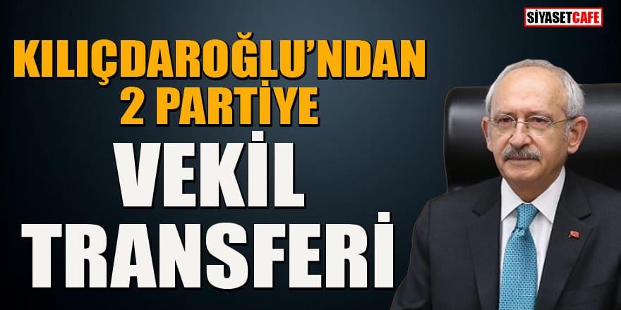 Kılıçdaroğlu'ndan 2 partiye vekil transferi