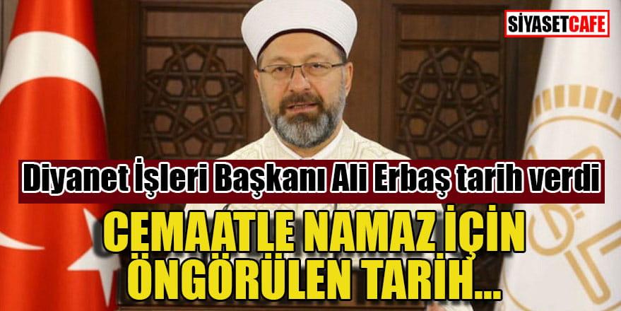 Diyanet İşleri Başkanı Ali Erbaş tarih verdi