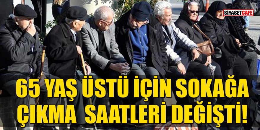 Erdoğan'ın talimatı ile 65 yaş üstü için sokağa çıkma saatleri değişti