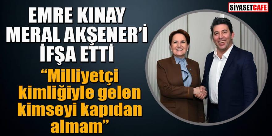 Emre Kınay, Meral Akşener'i ifşa etti: Milliyetçileri kapıdan almam dedim kabul etti!