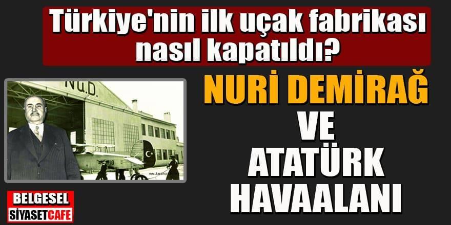 Türkiye'nin ilk fabrikası nasıl kapatıldı? Nuri Demirağ Kimdir?