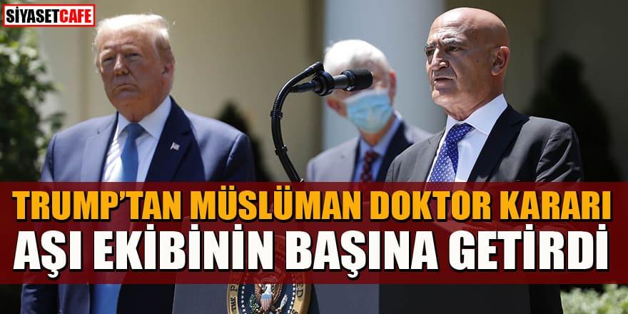 Trump'tan müslüman doktor kararı! Aşı ekibinin başına getirdi
