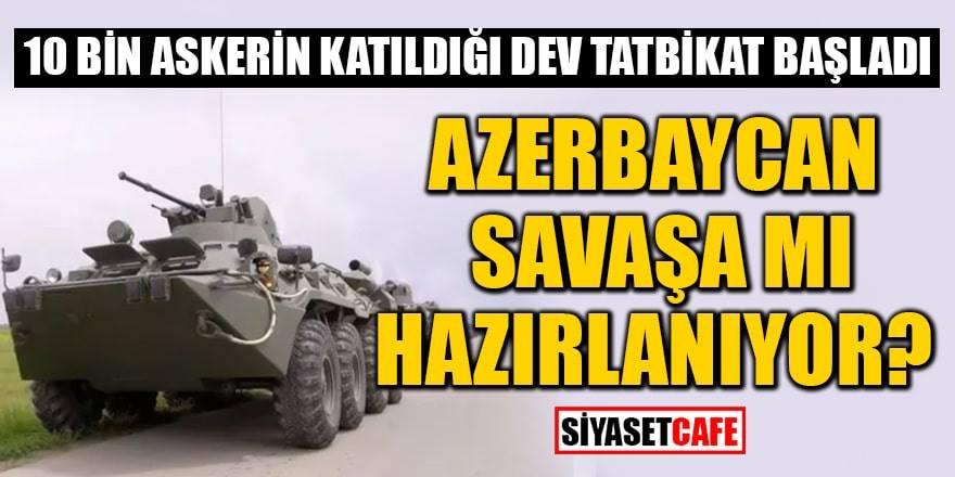 Azerbaycan savaşa mı hazırlanıyor? 10 bin askerle dev tatbikata başladı