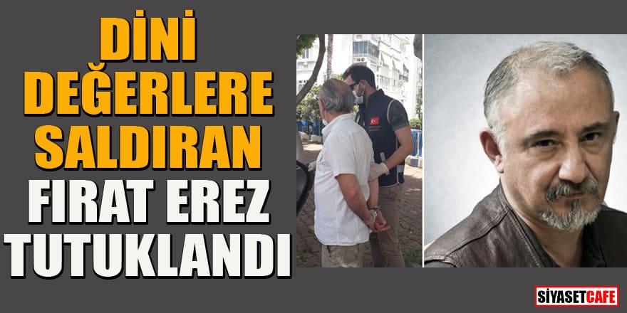 Fırat Erez, 'dini değerleri aşağılamaktan' tutuklandı