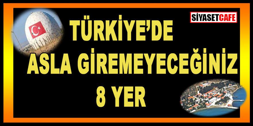 Türkiye'de girilmesi yasak olan yerler