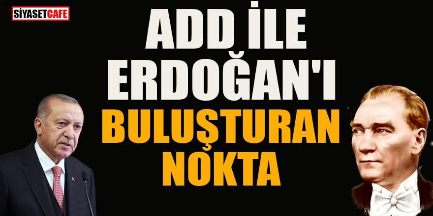 ADD ile Erdoğan'ı buluşturan nokta