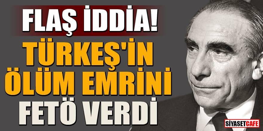 Flaş iddia! Türkeş'in ölüm emrini FETÖ verdi!