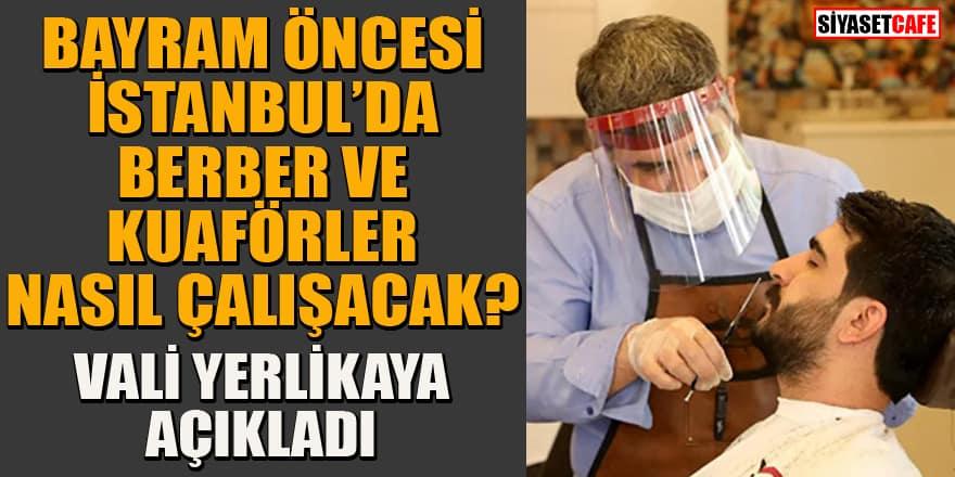 Bayram öncesi İstanbul'da berber ve kuaförler nasıl çalışacak? Vali açıkladı