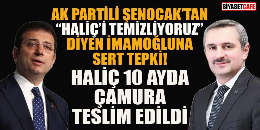 AK Partili Şenocak'tan İmamoğlu'na 'Haliç' çıkışı!
