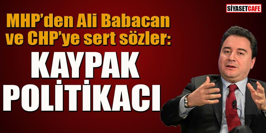 MHP'den Ali Babacan ve CHP'ye sert sözler!