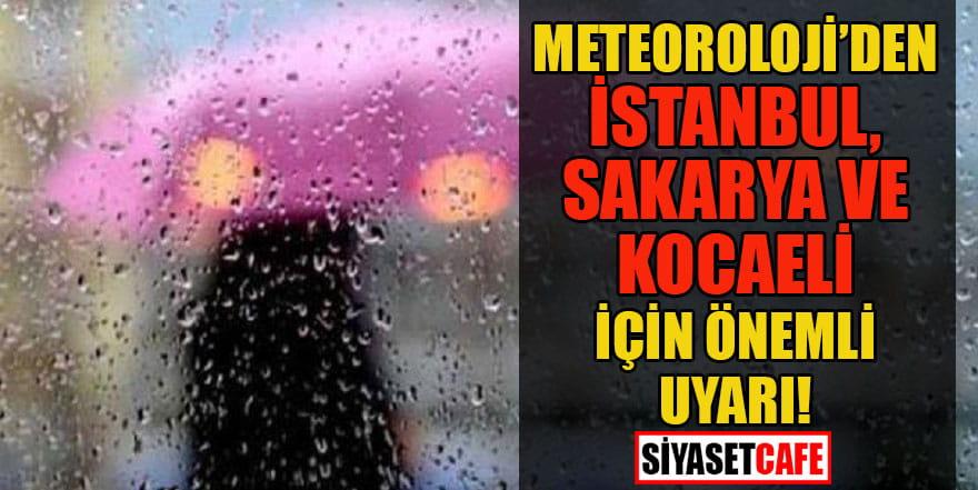 Meteoroloji'den İstanbul, Sakarya ve Kocaeli için önemli uyarı