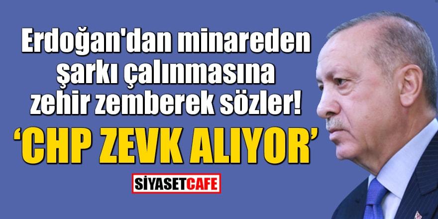Erdoğan'dan minareden şarkı çalınmasına zehir zemberek sözler: CHP zevk alıyor