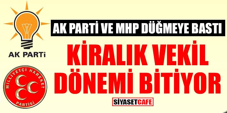 AK Parti ve MHP düğmeye bastı! Kiralık vekil dönemi bitiyor