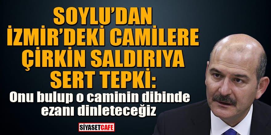 Bakan Soylu'dan İzmir'de camilere çirkin saldırıya sert tepki!
