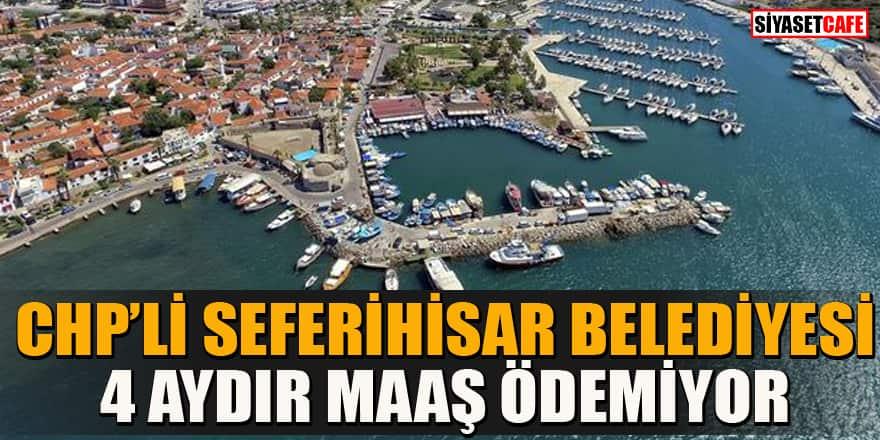 CHP'li Seferihisar Belediyesi 4 aydır maaş ödemiyor