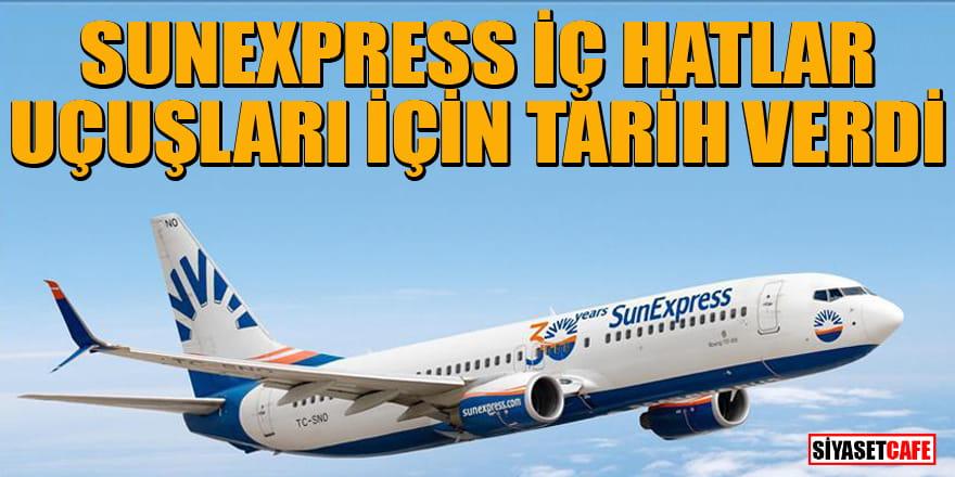 SunExpress iç hat uçuşlarının ne zaman başlayacağını açıkladı