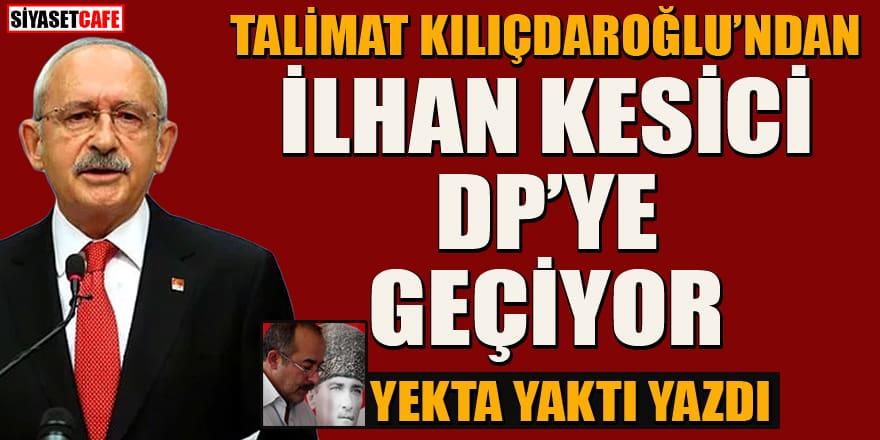 Yekta Yaktı yazdı... Talimat Kılıçdaroğlu'ndan 'İlhan Kesici DP'ye geçiyor!'