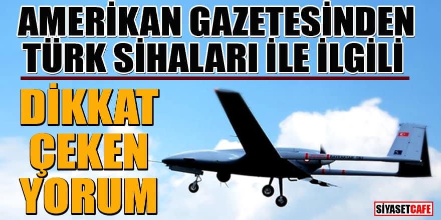 Amerikan gazetesinden Türk SİHA'ları hakkında dikkat çeken yorum!