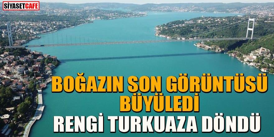 İstanbul Boğazı'nın son görüntüsü büyüledi! Rengi turkuaza büründü
