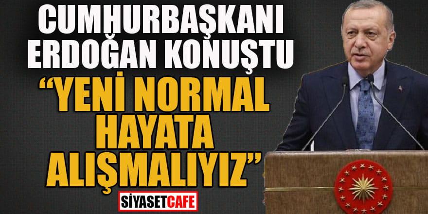 """Cumhurbaşkanı Erdoğan: """"Yeni normal hayata alışmalıyız"""""""