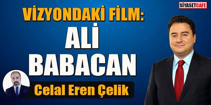 """Celal Eren Çelik: Vizyondaki film """"Ali Babacan"""""""