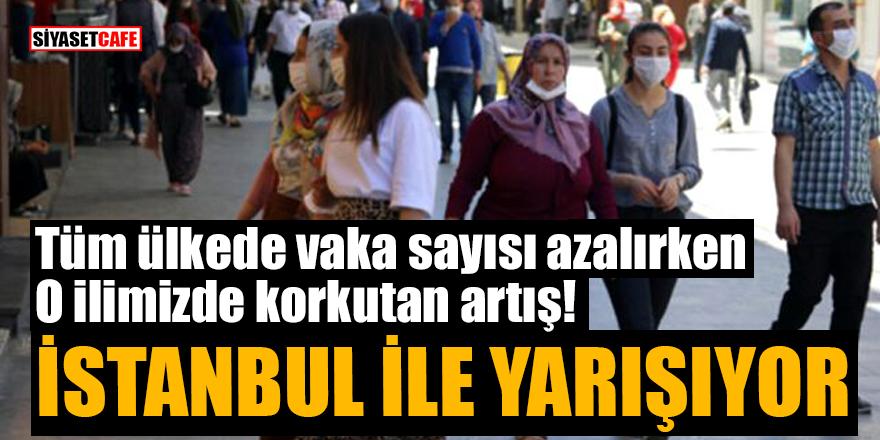 Tüm ülkede vaka sayısı azalırken O ilimizde korkutan artış! İstanbul ile yarışıyor