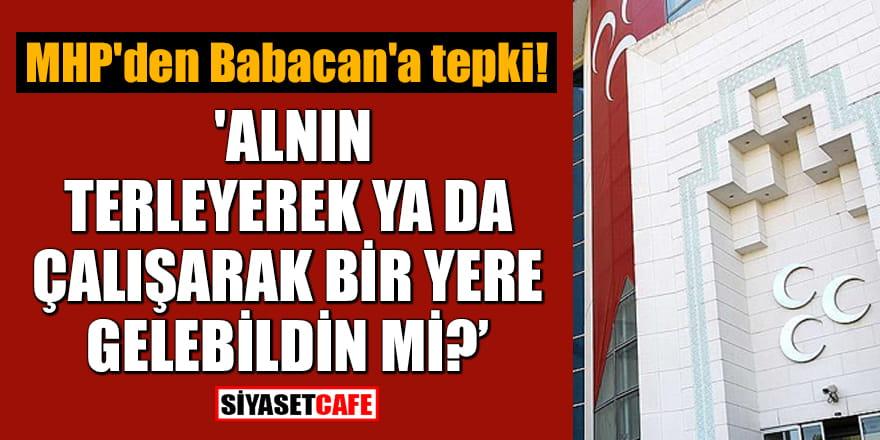 MHP'den Babacan'a tepki! 'Alnın terleyerek ya da çalışarak bir yere gelebildin mi?'