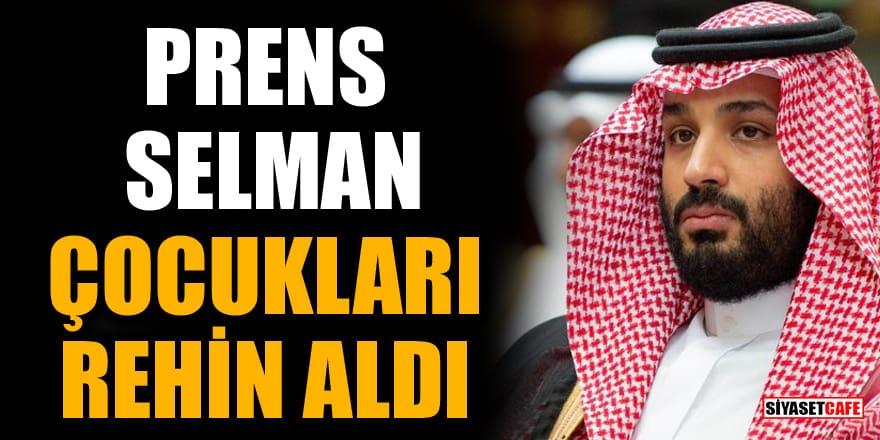 Dünya çalkalanıyor! 'Prens Selman çocukları rehin aldı' iddiası