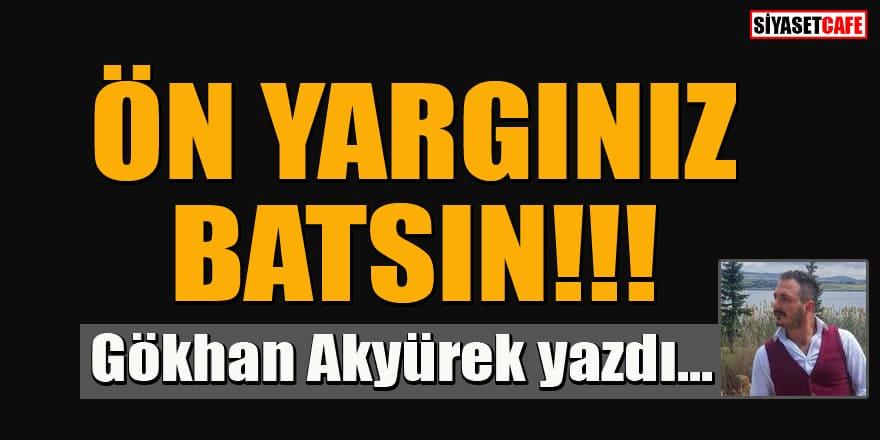 Gökhan Akyürek yazdı... Ön yargınız batsın!!!