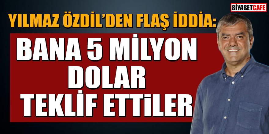 Yılmaz Özdil'den flaş iddia: Bana Sözcü'yü bırakmam için 5 milyon dolar teklif ettiler