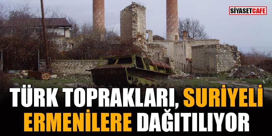 Türk toprakları, Suriyeli Ermenilere dağıtılıyor