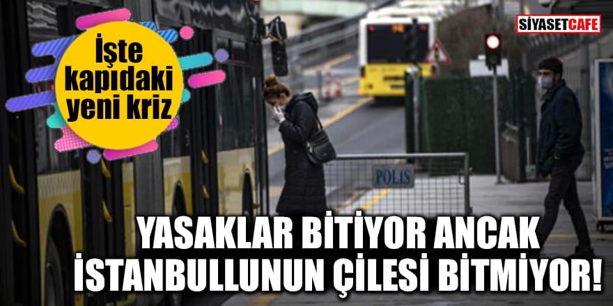 Yasaklar bitiyor ancak İstanbullunun çilesi bitmiyor!İşte kapıdaki yeni kriz