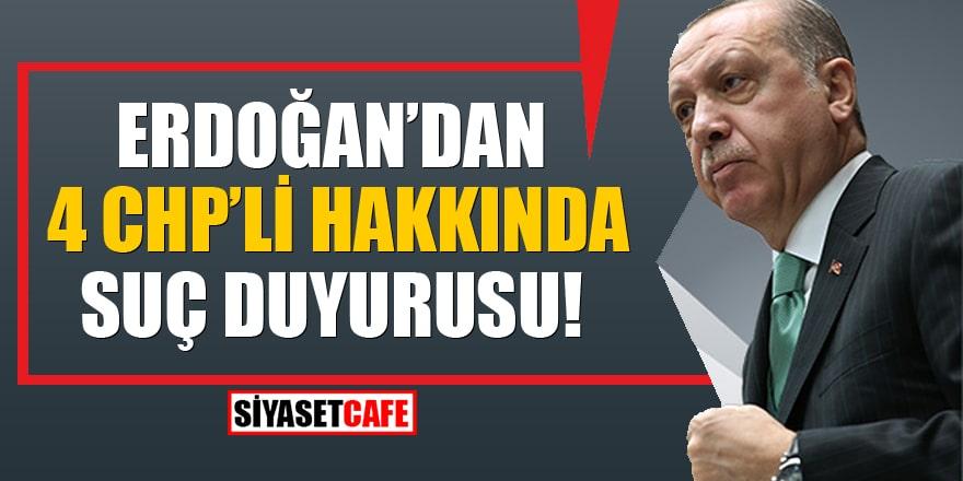 Erdoğan'dan kendisine hakaret eden 4 CHP'li hakkında suç duyurusu