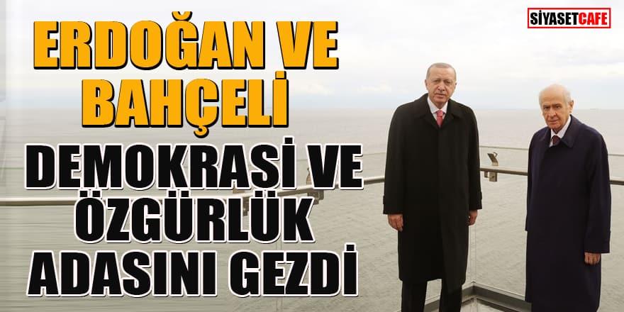 Erdoğan ve Bahçeli, Demokrasi ve Özgürlükler Adası'nı gezdi