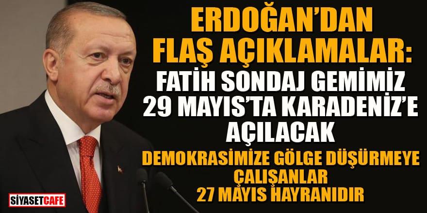Erdoğan: Fatih sondaj gemimiz 29 Mayıs'ta Karadeniz'e açılacak